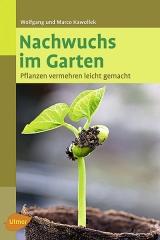 Nachwuchs im Garten - Pflanzen vermehren
